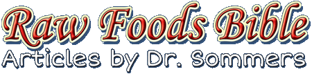 Raw Foods Bible - Articles by Dr. Sommers